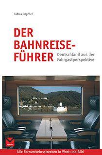 Tobias Döpfner, »Der Bahnreiseführer. Deutschland aus der Fahrgastperspektive«, 256 Seiten; 9,95 Euro